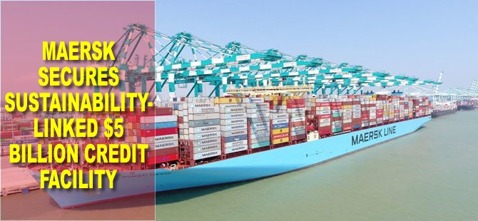Maersk Secures Sustainability-Linked $5 Billion Credit Facility