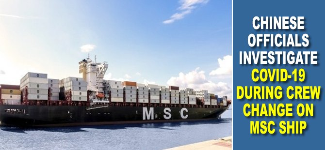 Chinese Officials Investigate COVID-19 During Crew Change on MSC Ship