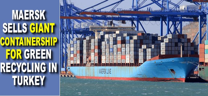 Maersk sells giant containership for green recycling in Turkey