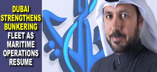 Dubai strengthens bunkering fleet as maritime operations resume