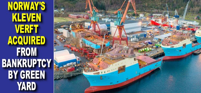Norway's Kleven Verft Acquired From Bankruptcy by Green Yard