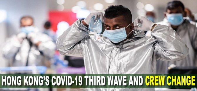 Hong Kong's Covid-19 third wave and crew change