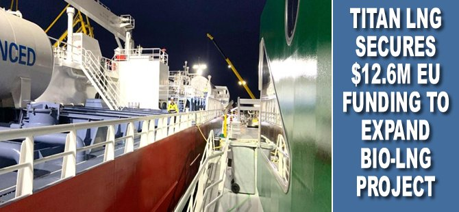 Titan LNG secures $12.6m EU funding to expand bio-LNG project