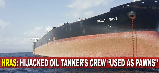 """HRAS: Hijacked Oil Tanker's Crew """"Used as Pawns"""""""