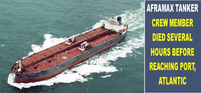 Aframax tanker crew member died several hours before reaching port, Atlantic