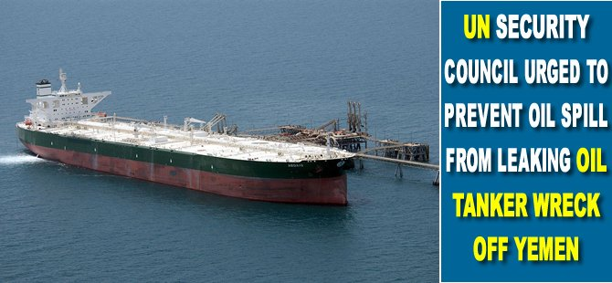 UN Security Council urged to prevent oil spill from leaking oil tanker wreck off Yemen