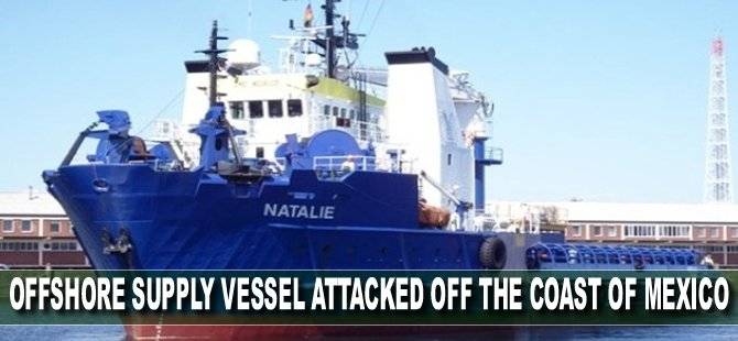 Offshore Supply Vessel Attacked off the Coast of Mexico