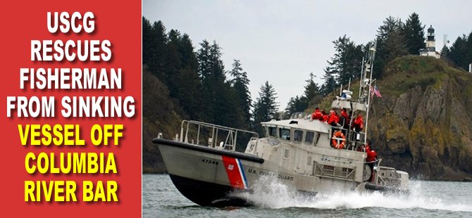 USCG Rescues Fisherman From Sinking Vessel off Columbia River Bar
