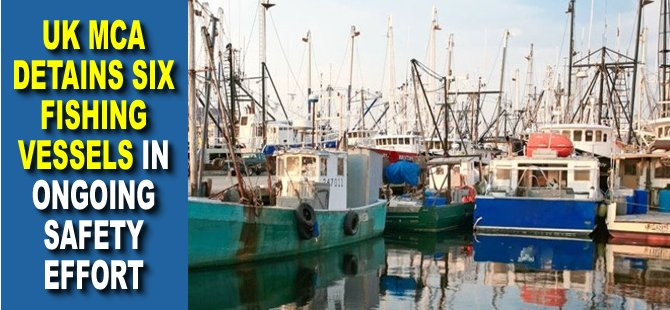 UK MCA Detains Six Fishing Vessels in Ongoing Safety Effort
