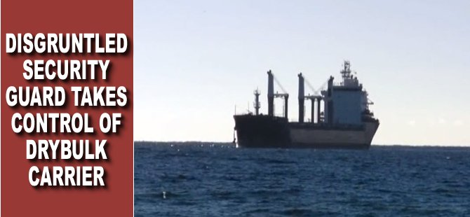 Disgruntled Security Guard Takes Control of Drybulk Carrier