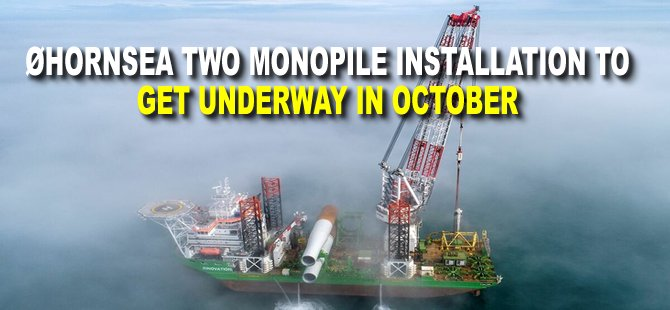 Hornsea Two monopile installation to get underway in October