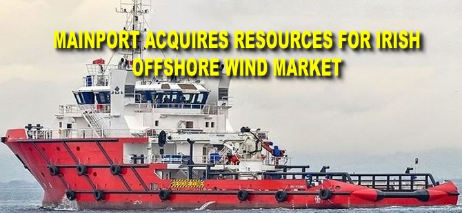 Mainport acquires resources for Irish offshore wind market