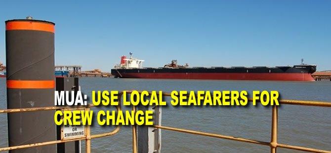 MUA: Use Local Seafarers for Crew Change