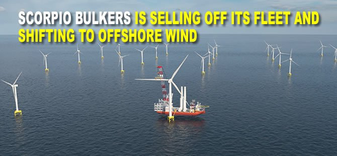 Scorpio Bulkers is Selling Off its Fleet and Shifting to Offshore Wind