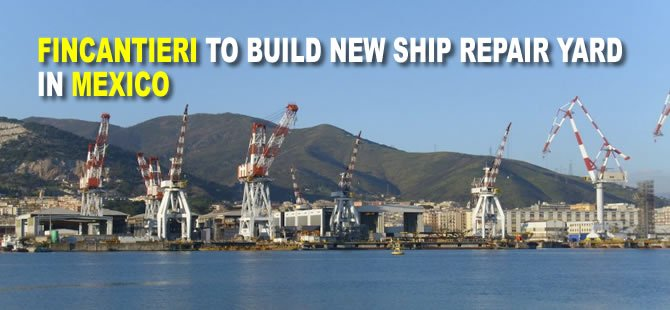 Fincantieri to build new ship repair yard in Mexico