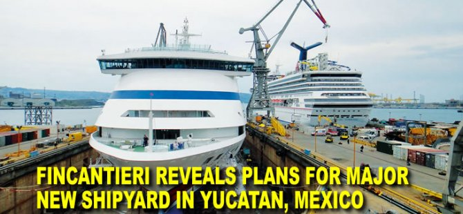 Fincantieri Reveals Plans for Major New Shipyard in Yucatan, Mexico