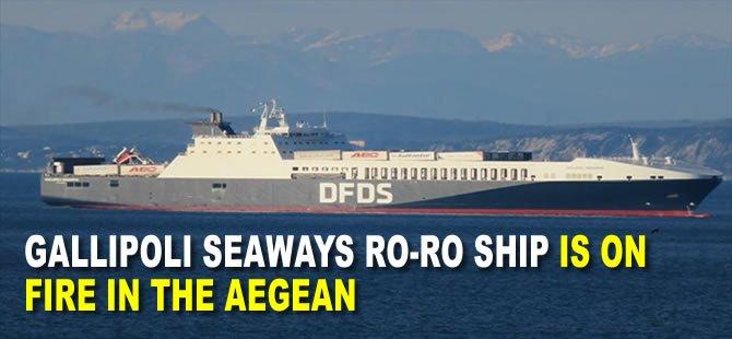 Gallipoli Seaways Ro-Ro Ship is on fire in the Aegean