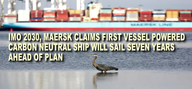 IMO 2030, Maersk Claims First Vessel Powered Carbon Neutral Ship Will Sail Seven Years Ahead Of Plan