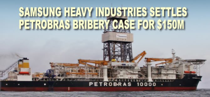 Samsung Heavy Industries Settles Petrobras Bribery Case for $150M